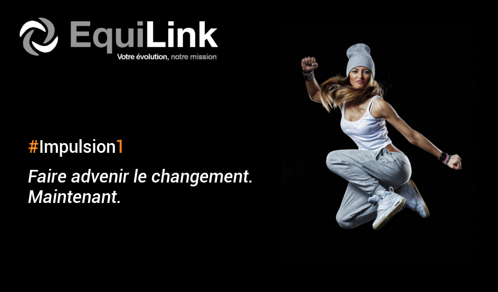 Impulsion#1: Faire advenir le changement. Maintenant.